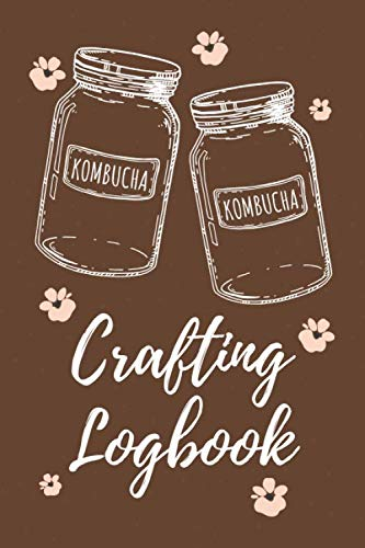 Kombucha Crafting Logbook: Track and Improve Your Homemade Kombucha Brewing Recipe with Blank Log Book; Brew Your Own Kombucha and Write Your Own ... for Healthy Fermented Diet Drink (brown)