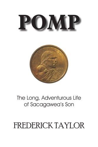 Pomp: The Long, Adventurous Life of Sacagawea's Son