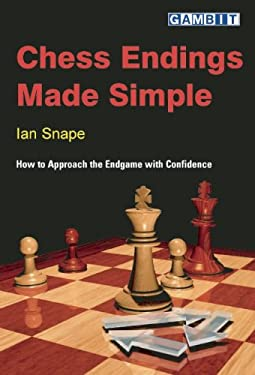 Chess Endings Made Simple : How to Approach the Endgame with Confidence