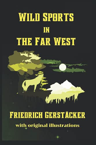 Compare Textbook Prices for Wild Sports in the Far West: with original illustrations  ISBN 9798538478361 by Gerstäcker, Friedrich,Weir, Harrison