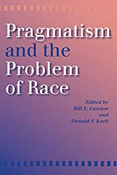 Pragmatism and the Problem of Race: Donald F. Koch, Bill E. Lawson