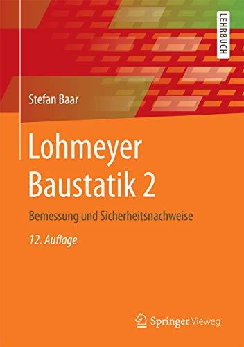 Lohmeyer Baustatik 2: Bemessung und Sicherheitsnachweise