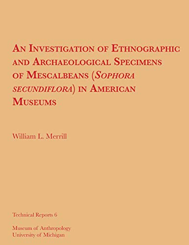 An Investigation of Ethnographic and Archaeological Specimens of Mescalbeans (Sophora secundiflora) in American Museums (Technical Reports Book 6) (English Edition)
