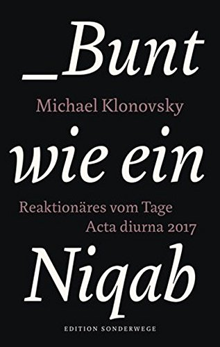Bunt wie ein Niqab: Reaktionäres vom Tage. Acta diurna 2017