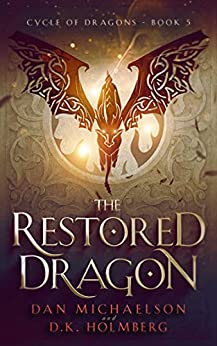 The Restored Dragon (Cycle of Dragons Book 5) by [Dan Michaelson, D.K. Holmberg]