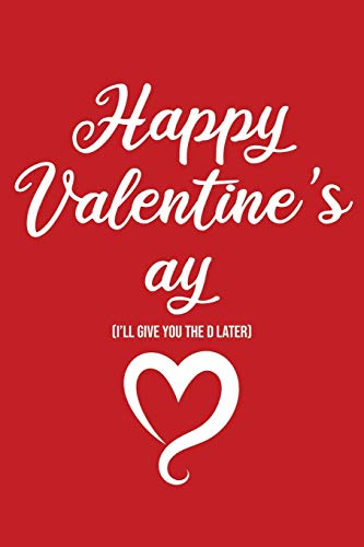Happy Valentine's ay (I'll give you the D later): Valentine's Day Notebook
