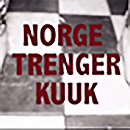 Norge Trenger KUUK [Explicit]