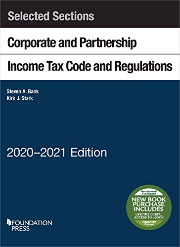 Selected Sections Corporate and Partnership Income Tax Code and Regulations, 2020-2021 (Selected Statutes)