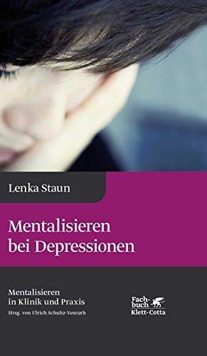 Mentalisieren bei Depressionen: Reihe Mentalisieren in Klinik und Praxis