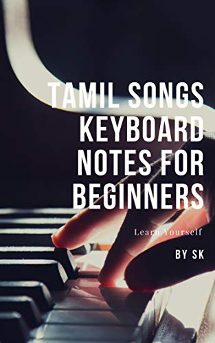TAMIL SONGS KEYBOARD NOTES FOR BEGINNERS: learn yourself (English Edition)