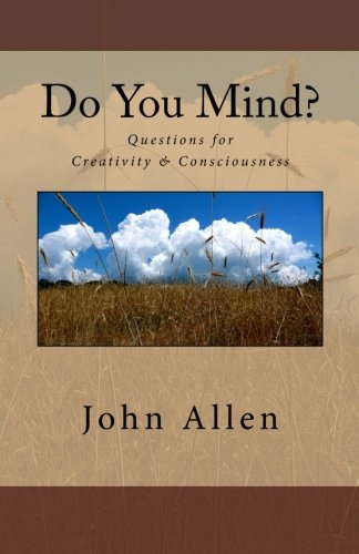 Do You Mind?: Questions for Creativity & Consciousness