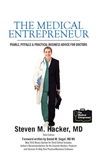 The Medical Entrepreneur: Pearls, Pitfalls and Practical Business Advice for Doctors (Third Edition)