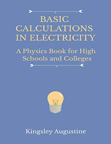 Basic Calculations in Electricity: A Physics Book for High Schools and Colleges