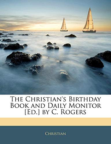 The Christian's Birthday Book and Daily Monitor [ed.] by C. Rogers
