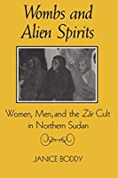 Wombs and Alien Spirits: Women, Men, and the Zar Cult in Northern Sudan (New Directions in Anthropological Writing)