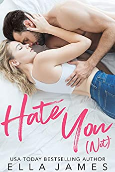 Hate You Not: An Enemies to Lovers Romance by [Ella James, Librum Artis Editorial Services]