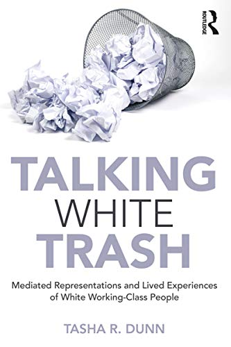 Talking White Trash: Mediated Representations and Lived Experiences of White Working-Class People (W
