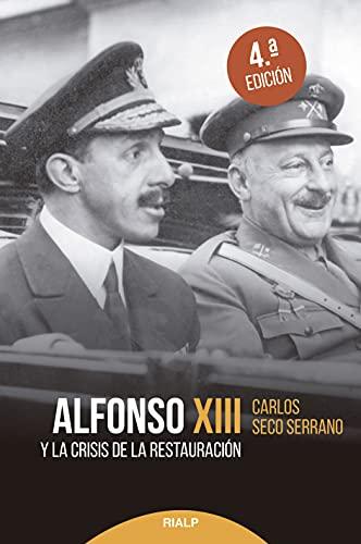 Alfonso XIII y la crisis de la Restauración (Historia y biografías)