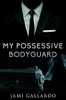 My Possessive Bodyguard: A New Adult Romance by [Jami Gallardo]