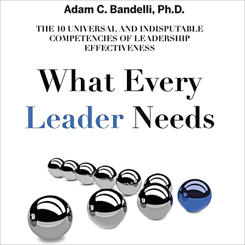 What Every Leader Needs Audiobook By Adam C Bandelli PhD cover art