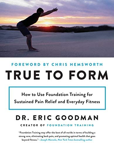 True to Form How to Use Foundation Training for Sustained Pain Relief and Everyday Fitness product image