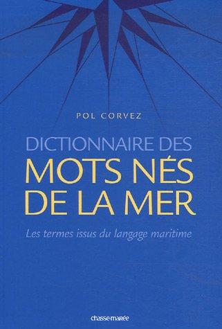 Dictionnaire des mots nés de la mer / les termes français issus du langage maritime