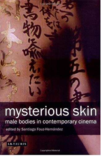 Mysterious Skin: Male Bodies in Contemporary Cinema (Ebook PDF) (English Edition)