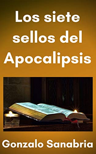 Los siete sellos del Apocalipsis: Estudio bíblico según Apocalipsis 5, 6, 7 y 8