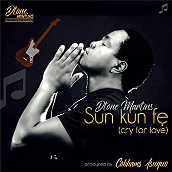 Sunkun Ife (Cry For Love)