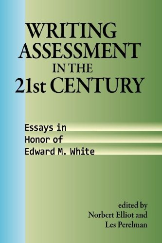 Writing Assessment in the 21st Century: Essays in Honor of Edward M. White (Research and Teaching in Rhetoric and Composition)