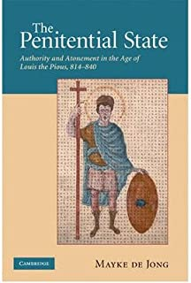 The Penitential State: Authority and Atonement in the Age of Louis the Pious, 814-840 (Hardback) - Common