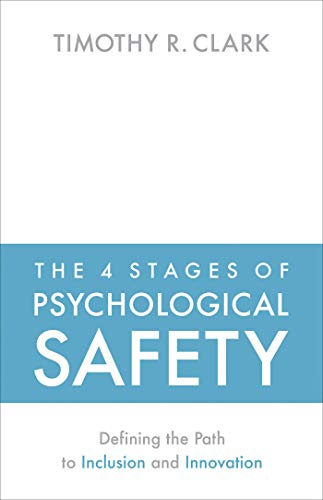 Compare Textbook Prices for The 4 Stages of Psychological Safety: Defining the Path to Inclusion and Innovation Illustrated Edition ISBN 9781523087686 by Clark, Timothy R.