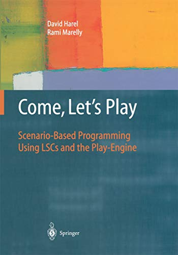 Come, Let's Play: Scenario-Based Programming Using LSCs and the Play-Engine (English Edition)