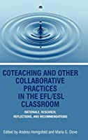 Co-Teaching and Other Collaborative Practices in the EFL/ESL Classroom: Rationale, Research, Reflections, and Recommendations