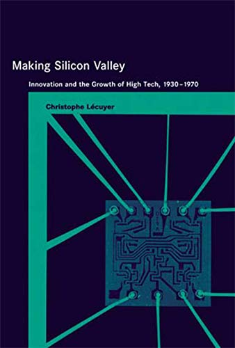 Making Silicon Valley: Innovation and the Growth of High Tech, 1930-1970 (Inside Technology)