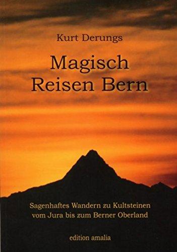Magisch Reisen Bern - sagenhaftes Wandern zu Kultsteinen vom Jura bis zum Berner Oberland