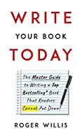 Write Your Book Today: The Master Guide to Writing a Bestselling Book That Readers Cannot Put Down