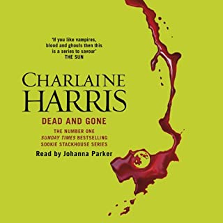 Dead and Gone     Sookie Stackhouse Southern Vampire Mystery #9              By:                                                                                                                                 Charlaine Harris                               Narrated by:                                                                                                                                 Johanna Parker                      Length: 8 hrs and 57 mins     281 ratings     Overall 4.7