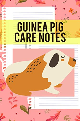 Guinea Pig Care Notes: Customized Kid-Friendly & Easy to Use, Daily Guinea Pig Log Book to Look After All Your Small Pet's Needs. Great For Recording Feeding, Water, Cleaning & Guinea Pig Activities.