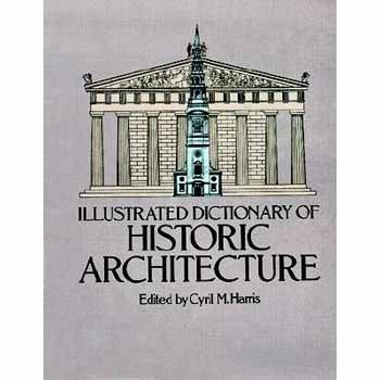 Illustrated Dictionary of Historic Archetecture