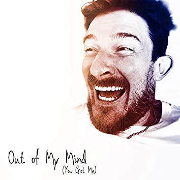 Out of My Mind (You Got Me)