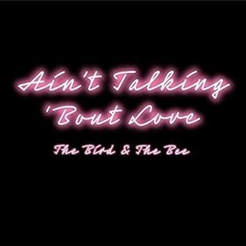 Ain't Talking 'bout Love