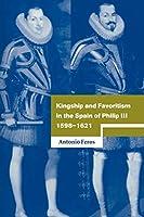 Kingship Favoritsm Spain Philip III (Cambridge Studies in Early Modern History)