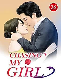 Chasing My Girl 26: Go Back Home To See The Kids (Spoil her in all life) by [Mobo Reader, Lan Ke Ke]