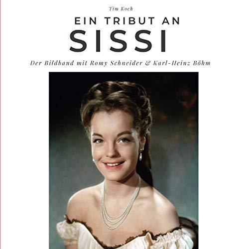 Ein Tribut an Sissi: Der Bildband mit Romy Schneider & Karl-Heinz Böhm: Der Bildband mit Romy Schneider & Karl-Heinz Böhm. Sonderausgabe, verfügbar nur bei Amazon