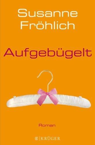 Aufgebügelt: Roman von Fröhlich. Susanne (2013) Gebundene Ausgabe