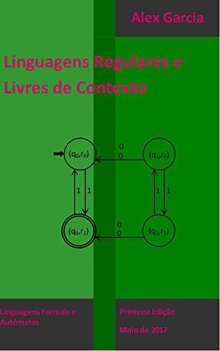 Linguagens Regulares e Livres de Contexto (Linguagens Formais e Autômatos Livro 1)