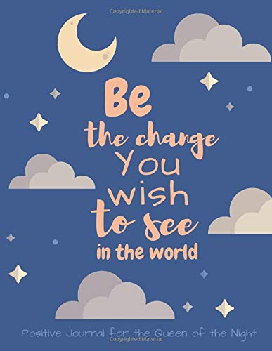 Be the Change: Positive Journal with Motivational Quote on the Cover (114 Blank Lined and Dot Grid Pages, 8,5 x 11) Notebook for Gift with Habit Tracker