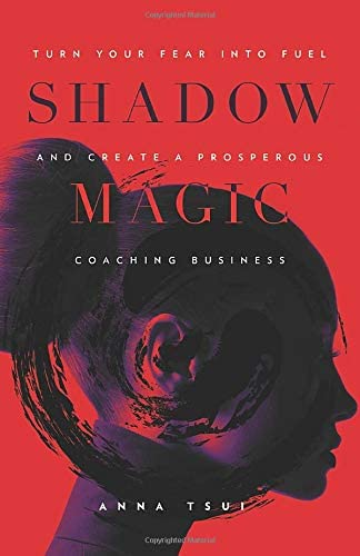 Books By Anna Tsui_shadow Magic Turn Your Fear Into Fuel And ...