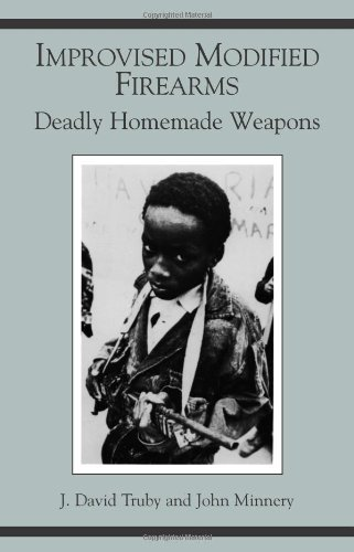 Compare Textbook Prices for Improvised Modified Firearms: Deadly Homemade Weapons  ISBN 9780873646611 by Truby, J. David,Minnery, John